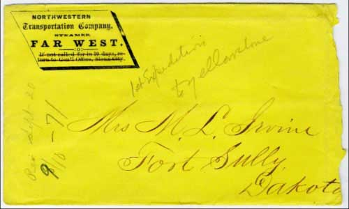 "Figure 4. ""Northwestern Transportation Company, Steamer Far West"" corner card on cover used in September, 1871 to a soldier's wife at Fort Sully, Dakota. This cover is part of the Lt. Javan B. Irvine correspondence with the pencil notation ""1st expedition to Yellowstone"". This was Irvine's first trip to the Yellowstone and obviously not the first overall expedition by any military or explorers into that region. The cover did not enter the US Mails; rather, it was carried privately on board the steamer Far West from the Upper Missouri River down river to Irvine's wife at Fort Sully, Dakota."