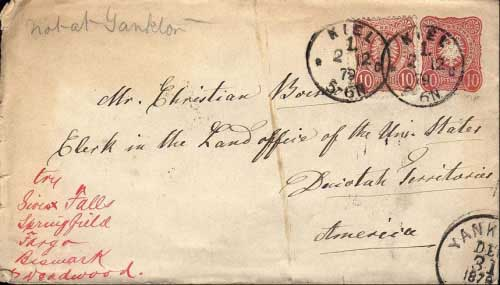 Kiel (Germany) Dec 2, 1879 to Yankton, Dak. Dec 31 1879, forwarded to various other towns in Dakota looking for Mr. Boesen. Backstamps from New York (Dec 17), Omaha Neb. (Dec 19), Sioux Falls (Dec 22), and Springfield (Dec 31). Postmark type known used from December 31, 1879 to August 5, 1882.
