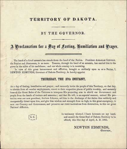 Lincoln Mourning Proclomationby Governor Newton Edmunds (Apr 21, 1865), issued from Yankton, the Territorial capital. Edmunds was the second governor of Dakota and had been appointed to the office by Lincoln.