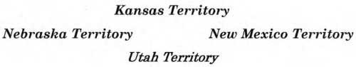 Kansas Territory, Nebraska Territory, New Mexico Territory, Utah Territory